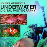 Мастер-Руководство по подводной фотосъемке: Master Guide for Underwater Digital Photography